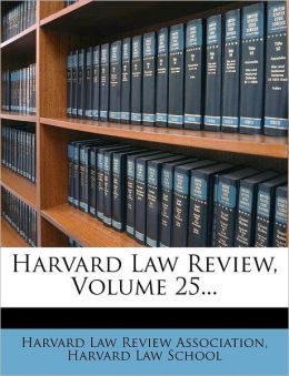 Harvard Law Review, Volume 25...
