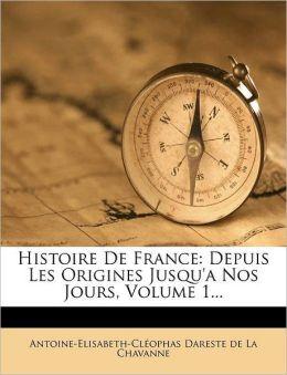 Histoire De France: Depuis Les Origines Jusqu'a Nos Jours, Volume 1...