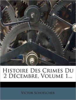 Histoire Des Crimes Du 2 Decembre, Volume 1...