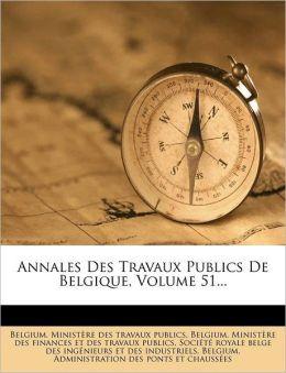 Annales Des Travaux Publics de Belgique, Volume 51...