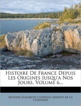 Histoire de France Depuis Les Origines Jusqu'a Nos Jours, Volume 6...