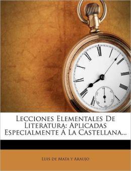 Lecciones Elementales de Literatura: Aplicadas Especialmente a la Castellana...