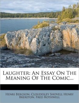 Laughter: An Essay On The Meaning Of The Comic...
