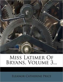 Miss Latimer of Bryans, Volume 3...