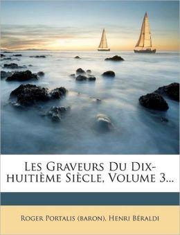 Les Graveurs Du Dix-Huitieme Siecle, Volume 3...