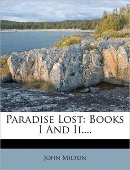 Paradise Lost: Books I and II....