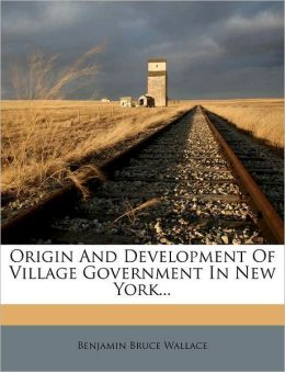 Origin and Development of Village Government in New York...