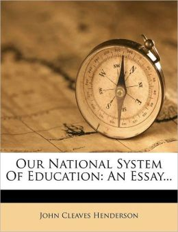 Our National System of Education: An Essay...