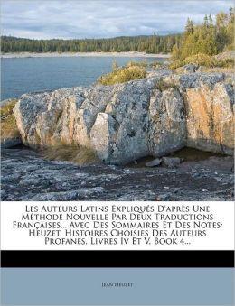 Les Auteurs Latins Expliques D'Apres Une Methode Nouvelle Par Deux Traductions Francaises... Avec Des Sommaires Et Des Notes: Heuzet. Histoires Choisi