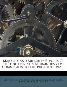 Majority and Minority Reports of the United States Bituminous Coal Commission to the President: 1920...