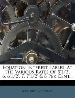Equation Interest Tables, at the Various Rates of 5'1/2', 6, 6'1/2', 7, 7'1/2' & 8 Per Cent...