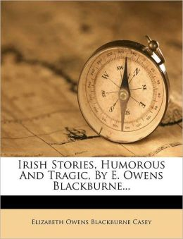 Irish Stories, Humorous And Tragic, By E. Owens Blackburne...