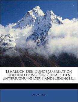 Lehrbuch Der Dungerfabrikation Und Anleitung Zur Chemischen Untersuchung Der Handelsdunger...