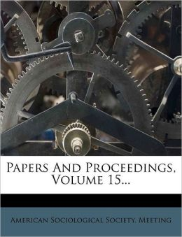 Papers and Proceedings, Volume 15...