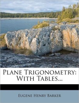 Plane Trigonometry: With Tables...