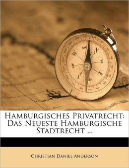 Hamburgisches Privatrecht: Das Neueste Hamburgische Stadtrecht ...