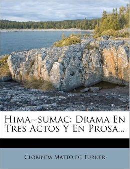 Hima--sumac: Drama En Tres Actos Y En Prosa...