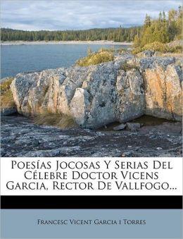 Poes as Jocosas Y Serias Del C lebre Doctor Vicens Garcia, Rector De Vallfogo...