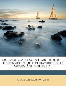 Nouveaux M langes D'arch ologie, D'histoire Et De Litt rature Sur Le Moyen ge, Volume 2...