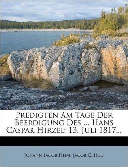 Predigten Am Tage Der Beerdigung Des ... Hans Caspar Hirzel: 13. Juli 1817...