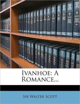 Ivanhoe: A Romance...