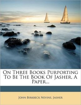 On Three Books Purporting To Be The Book Of Jasher, A Paper...