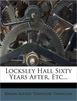 Locksley Hall Sixty Years After, Etc...