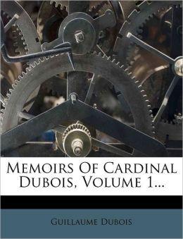 Memoirs Of Cardinal Dubois, Volume 1...