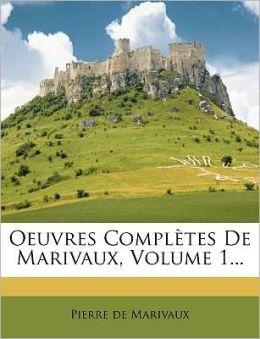 Oeuvres Completes de Marivaux, Volume 1...