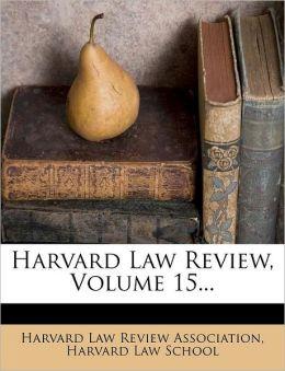 Harvard Law Review, Volume 15...