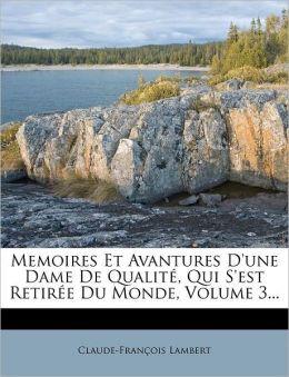 Memoires Et Avantures D'une Dame De Qualit , Qui S'est Retir e Du Monde, Volume 3...