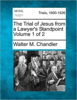 The Trial of Jesus from a Lawyer's Standpoint Volume 1 of 2