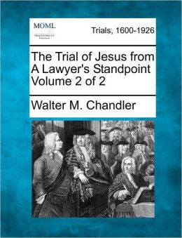 The Trial of Jesus from A Lawyer's Standpoint Volume 2 of 2