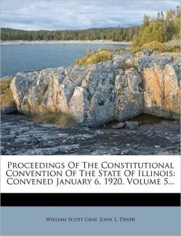 Proceedings Of The Constitutional Convention Of The State Of Illinois: Convened January 6, 1920, Volume 5...