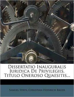 Dissertatio Inauguralis Juridica de Privilegiis, Titulo Oneroso Quaesitis...