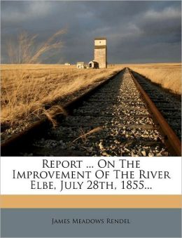 Report ... On The Improvement Of The River Elbe, July 28th, 1855...