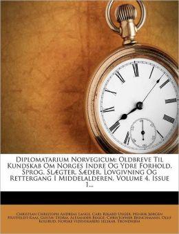 Diplomatarium Norvegicum: Oldbreve Til Kundskab Om Norges Indre Og Ydre Forhold, Sprog, Sl gter, S der, Lovgivning Og Rettergang I Middelalderen, Volume 4, Issue 1...