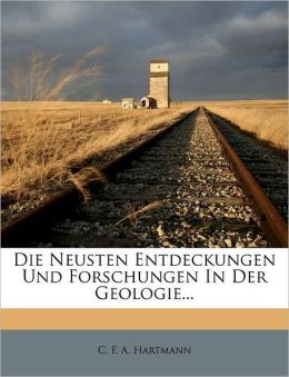 Die Neusten Entdeckungen Und Forschungen In Der Geologie...