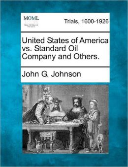 United States of America vs. Standard Oil Company and Others.