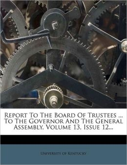 Report To The Board Of Trustees ... To The Governor And The General Assembly, Volume 13, Issue 12...