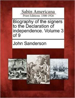 Biography of the signers to the Declaration of independence. Volume 3 of 9