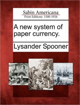 A new system of paper currency.