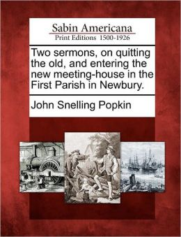 Two sermons, on quitting the old, and entering the new meeting-house in the First Parish in Newbury.