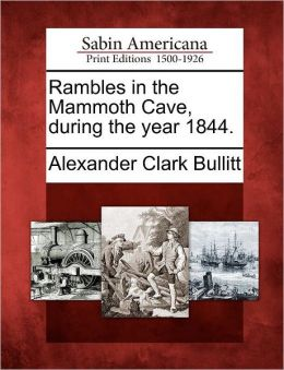 Rambles in the Mammoth Cave, during the year 1844.
