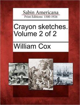 Crayon sketches. Volume 2 of 2