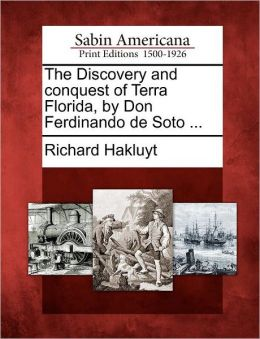 The Discovery and conquest of Terra Florida, by Don Ferdinando de Soto ...