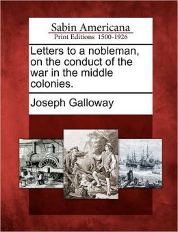 Letters to a nobleman, on the conduct of the war in the middle colonies.