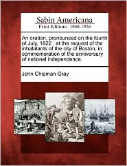 An oration, pronounced on the fourth of July, 1822: at the request of the inhabitants of the city of Boston, in commemoration of the anniversary of national independence.