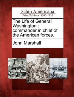 The Life of General Washington: commander in chief of the American forces.
