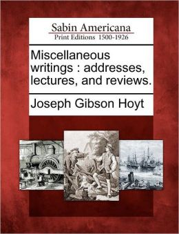 Miscellaneous writings: addresses, lectures, and reviews.